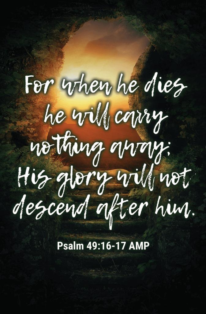 Psalm 49:16-17