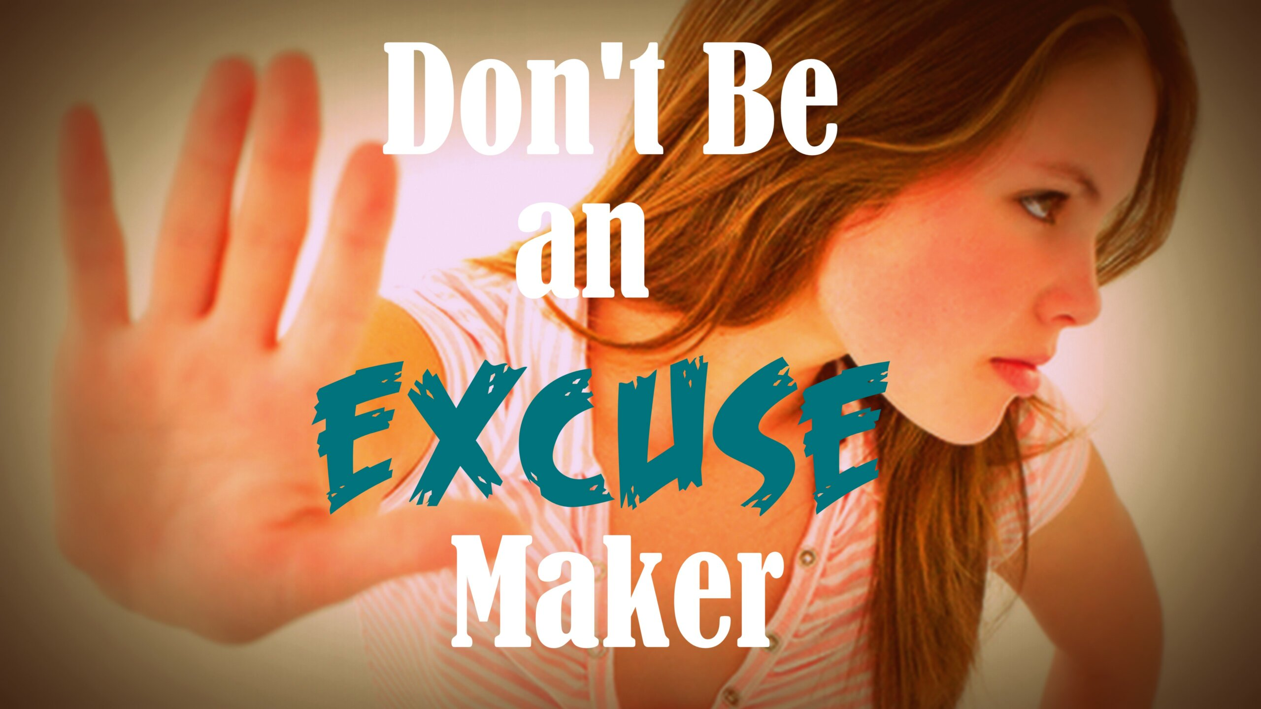 Don't Be an Excuse Maker