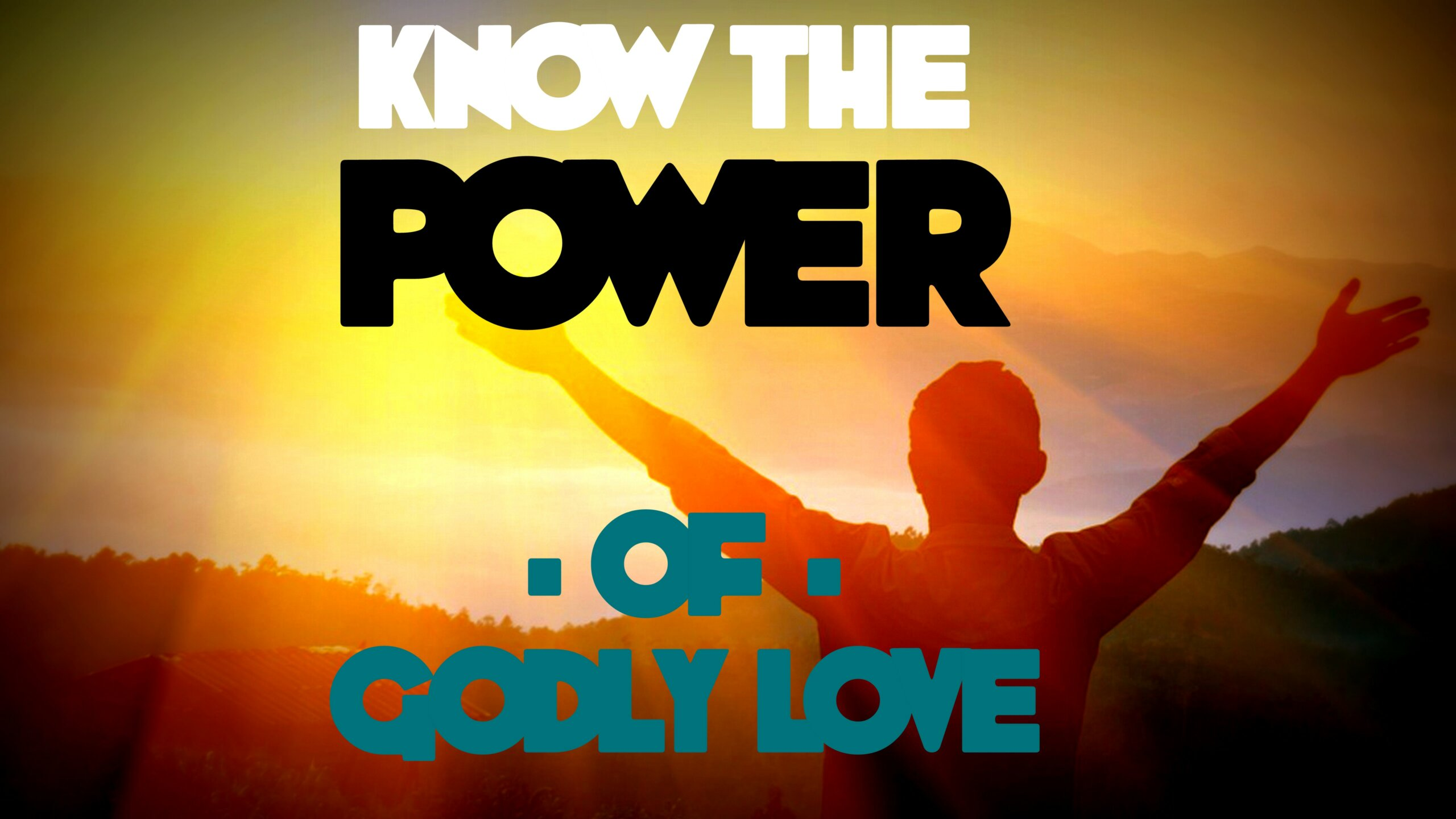 Know the Power of Godly Love