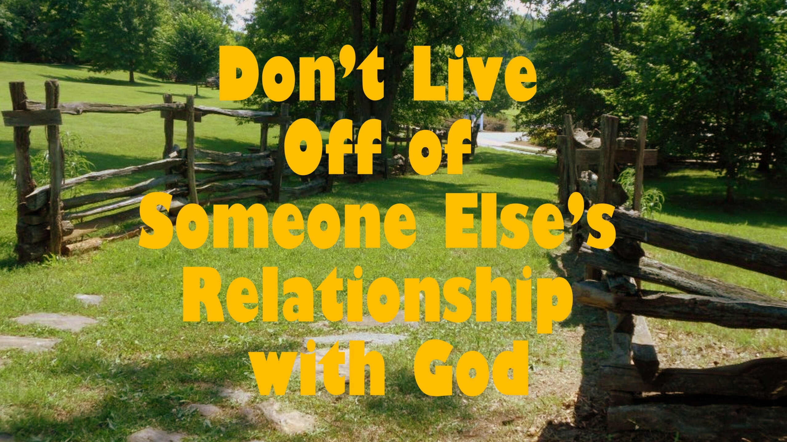 Don't Live Off of Someone Else's Relationship with God