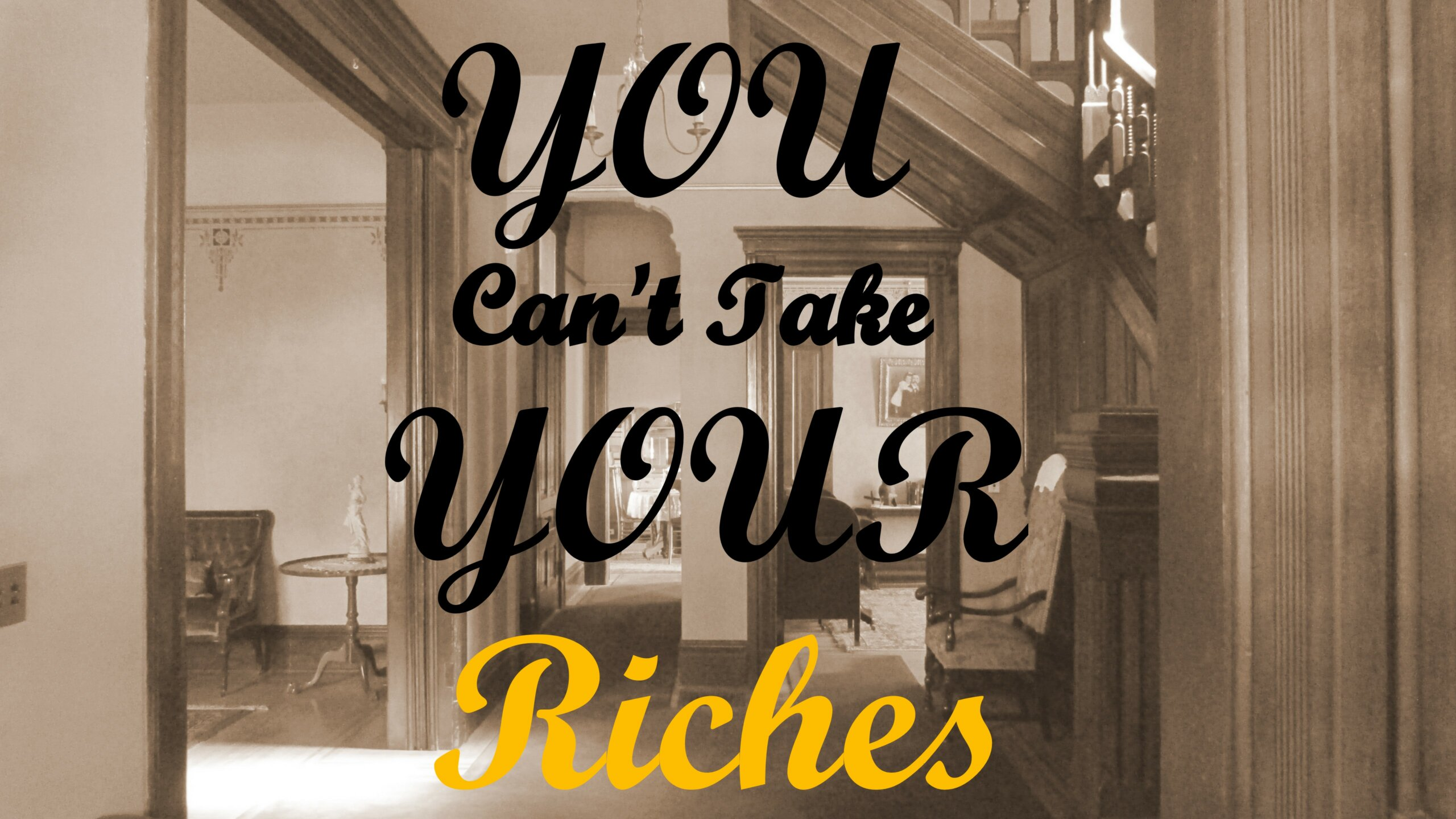 You Can't Take Your Riches