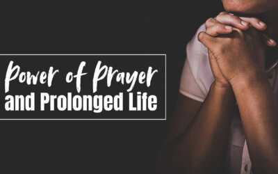 Power of Prayer and Prolonged Life