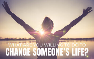 What Are You Willing to Do to Change Someone's Life?