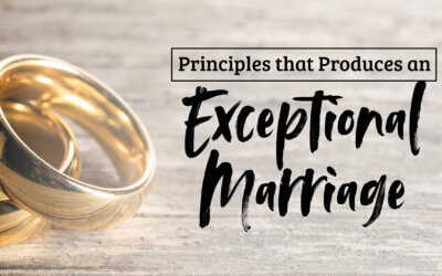 Principles that Produces an Exceptional Marriage