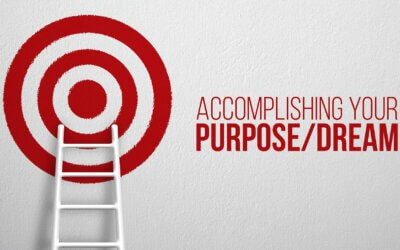 Accomplishing Your Purpose/Dream