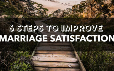 6 Steps to Improve Marriage Satisfaction
