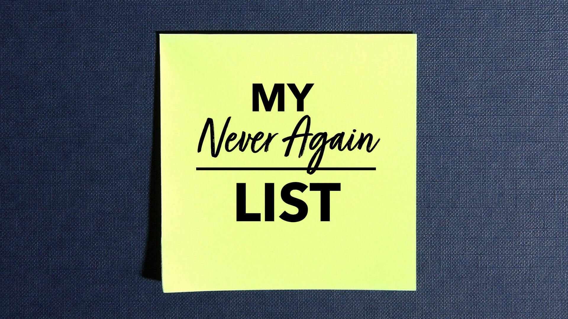 My Never Again List