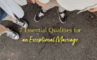 7 Essential Qualities for and Exceptional Marriage