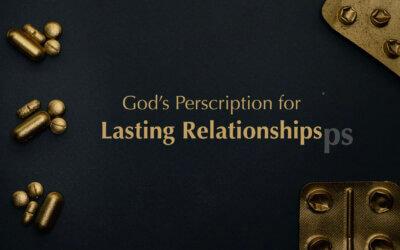 God's Prescription for Lasting Relationships