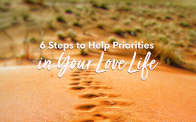 6 Steps to Help Priorities in Your Love Life