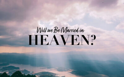 Will We Be Married in Heaven