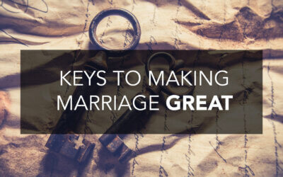 Keys to Making Marriage Great