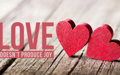 Love Doesn't Produce Joy
