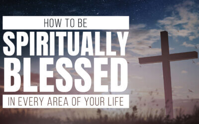 How to Be Spiritually Blessed in Every Area of Your Life