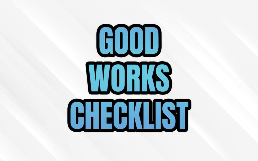 Good Works Checklist