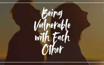Being Vulnerable with Each Other