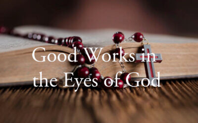 Good Works in the Eyes of God