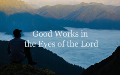 Good Works in the Eyes of the Lord