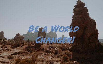 Be a World Changer!