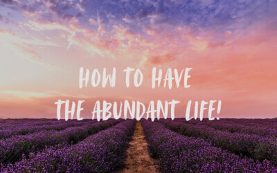 How to Have the Abundant Life!