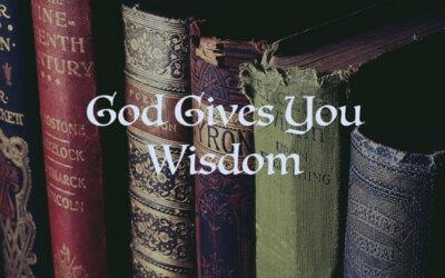 God Gives You Wisdom