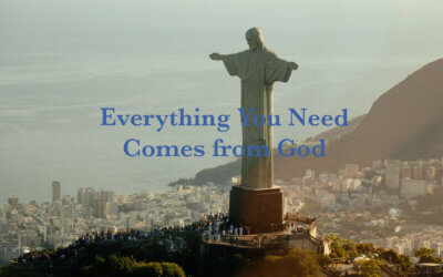 Everything You Need Comes from God