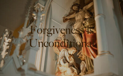 Forgiveness is Unconditional