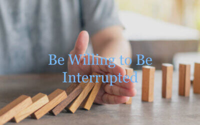 Be Willing to Be Interrupted
