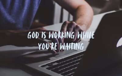 God Is Working While You're Waiting