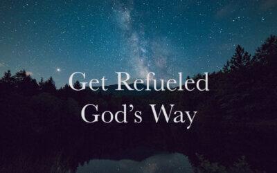 Get Refueled God's Way