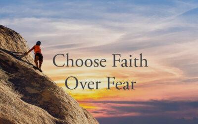 Choose Faith Over Fear
