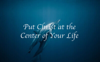 Put Christ at the Center of Your Life