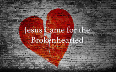 Jesus Came for the Brokenhearted