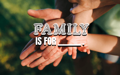 Family is For ______
