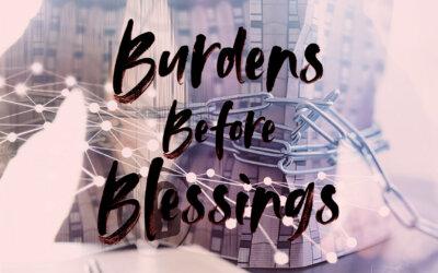 Burdens Before Blessings