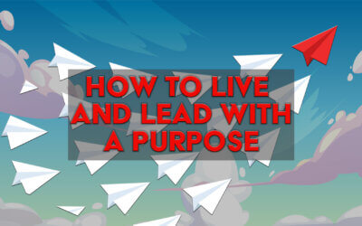 How to Live and Lead with Purpose