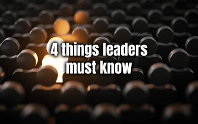 4 Things Leaders Must Know