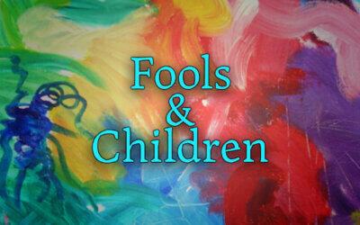 Fools and Children