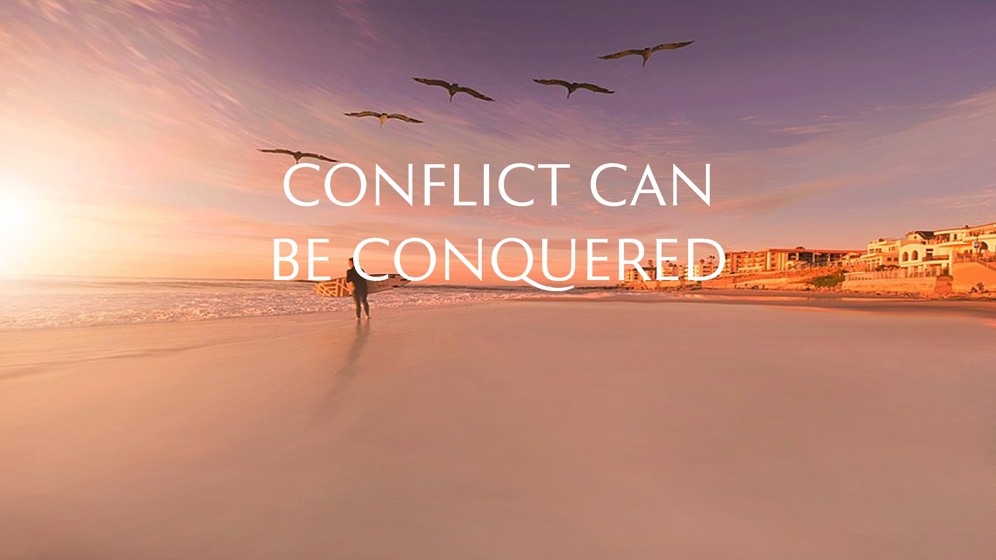 Conflict Can Be Conquered