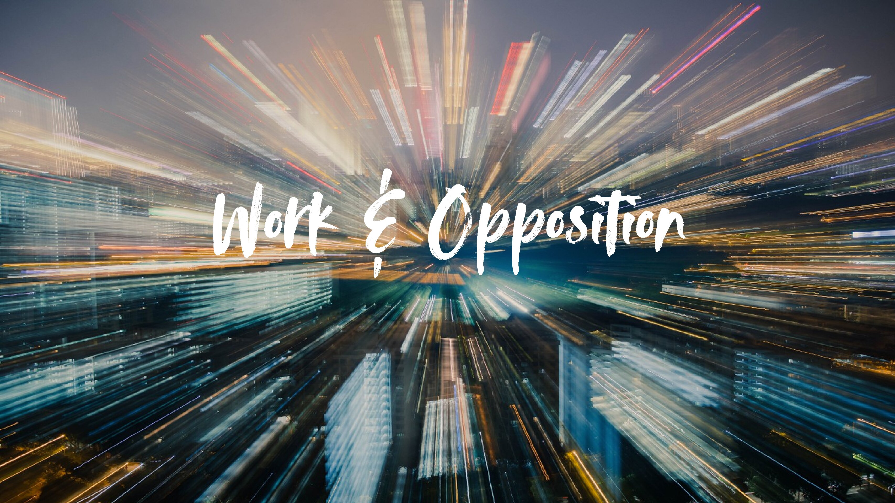 Work and Opposition
