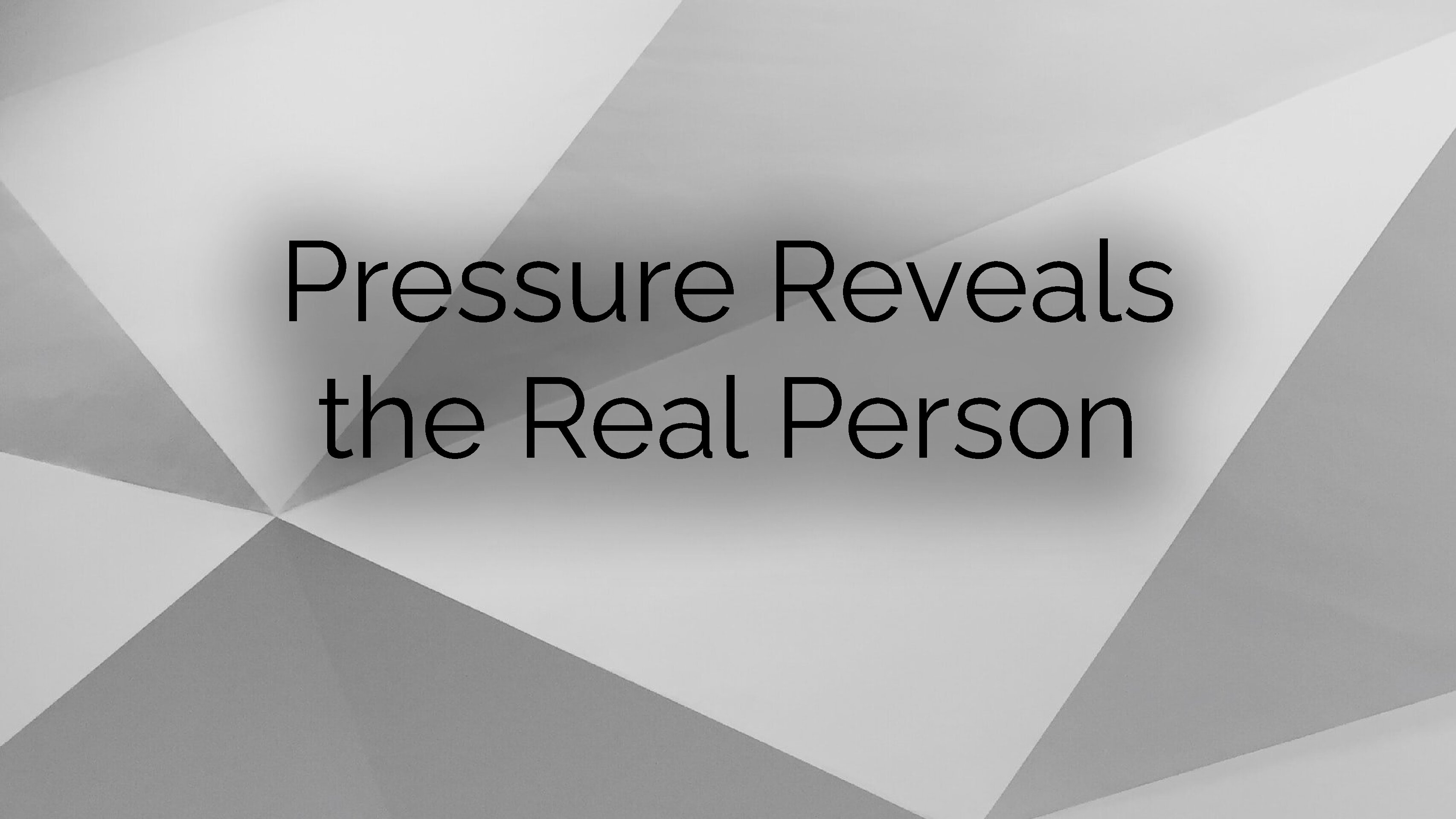 Pressure Reveals the Real Person