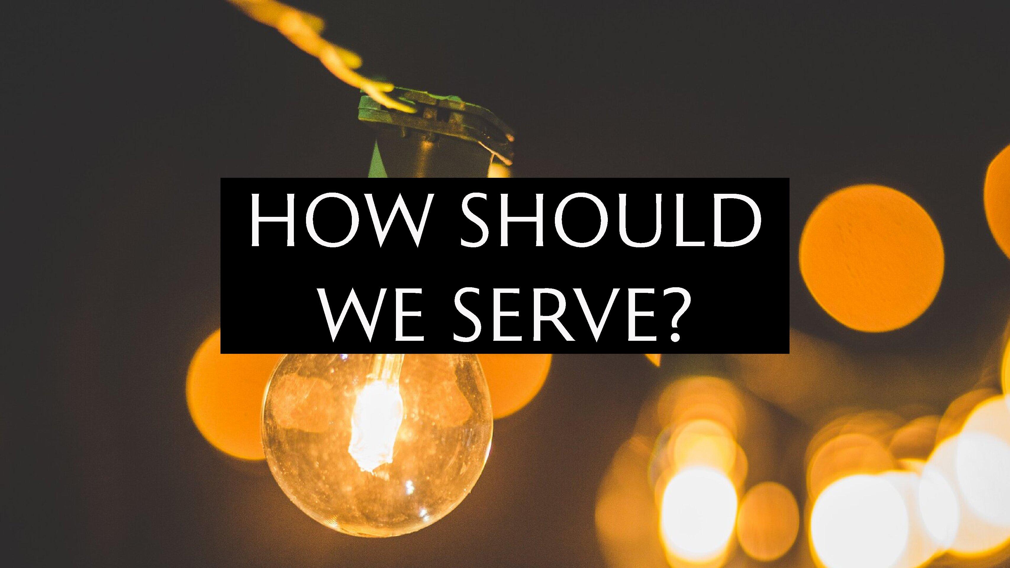 How Should We Serve?