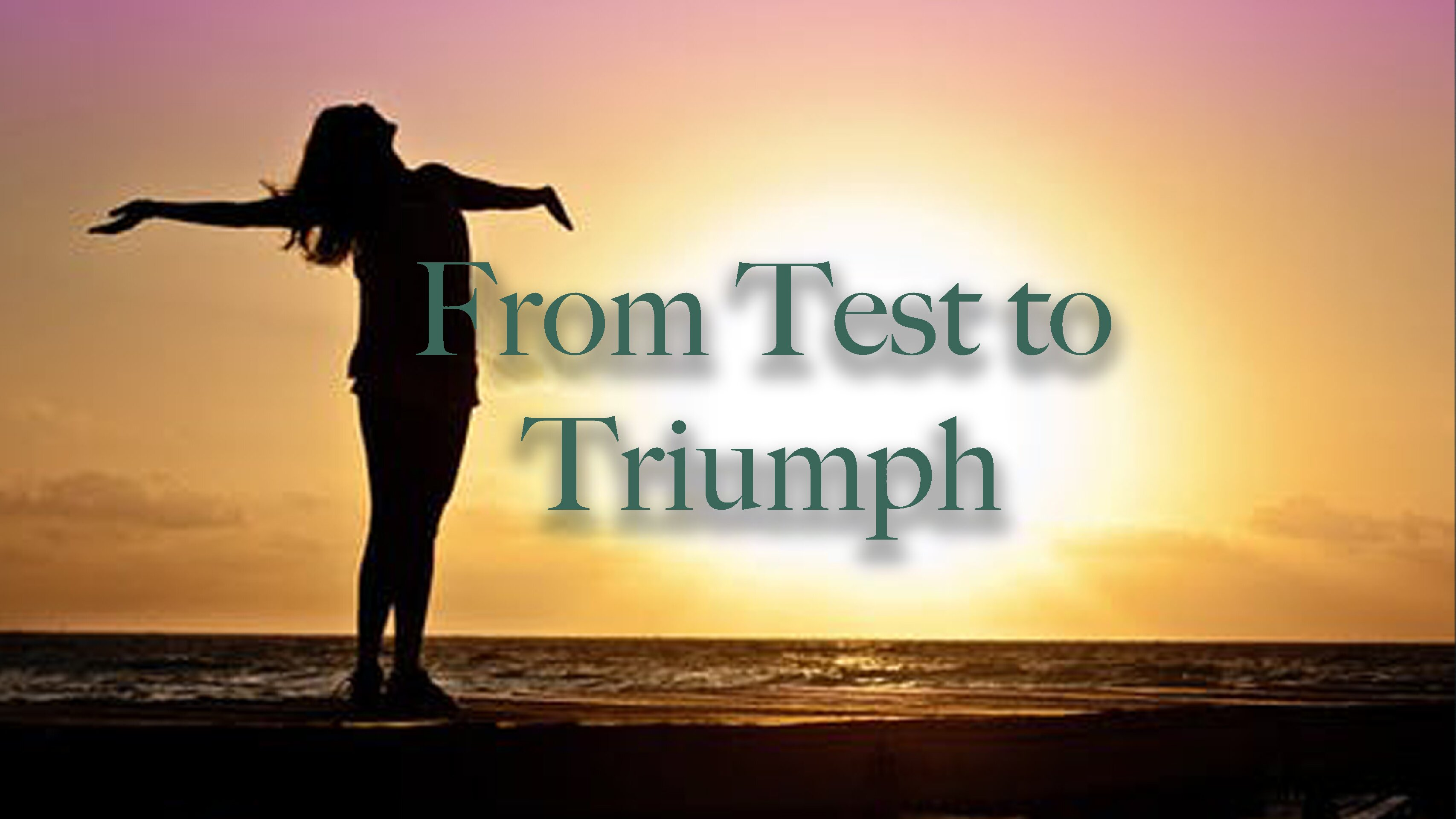 From Test to Triumph