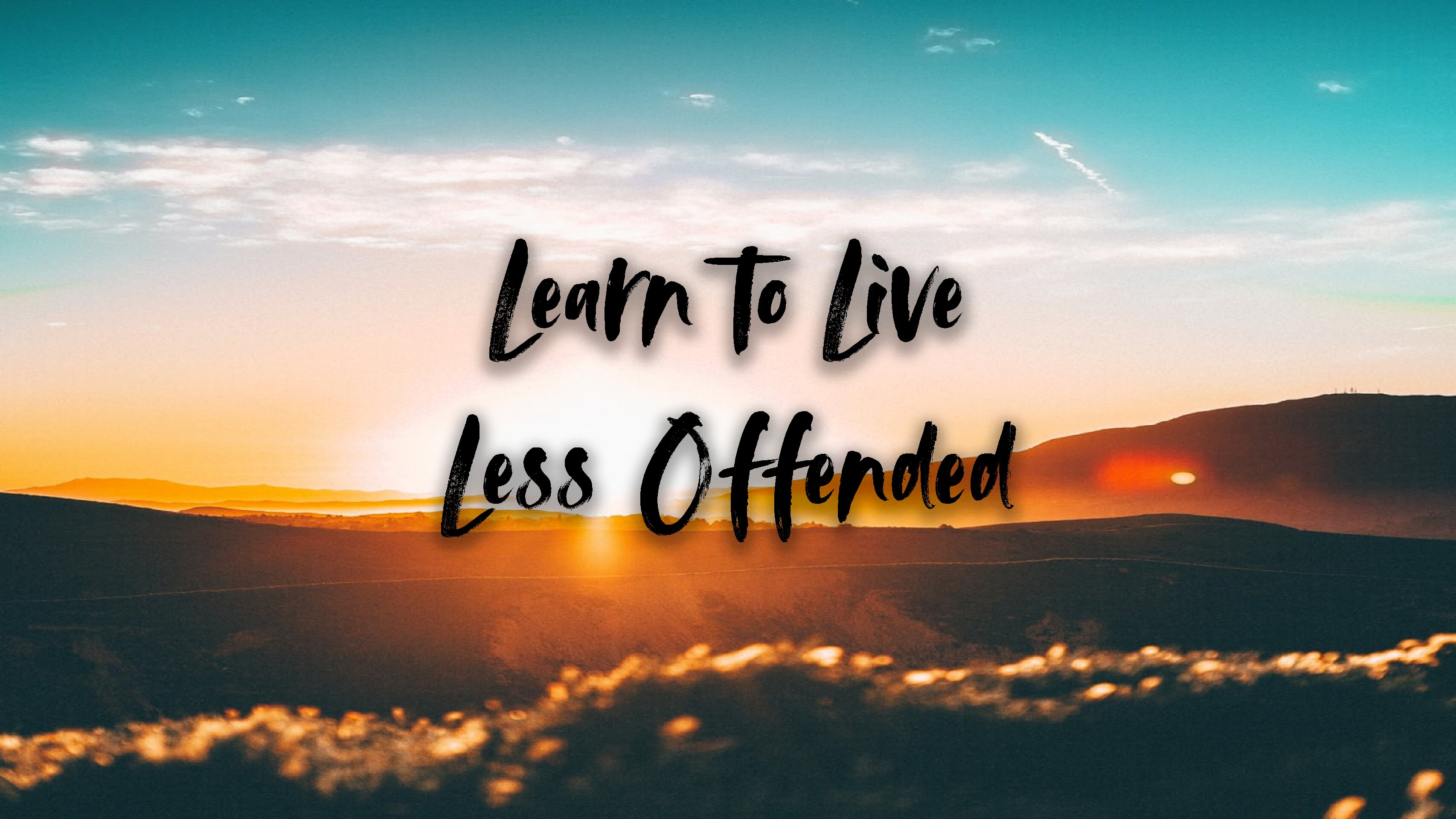 Learn to Live Less Offended