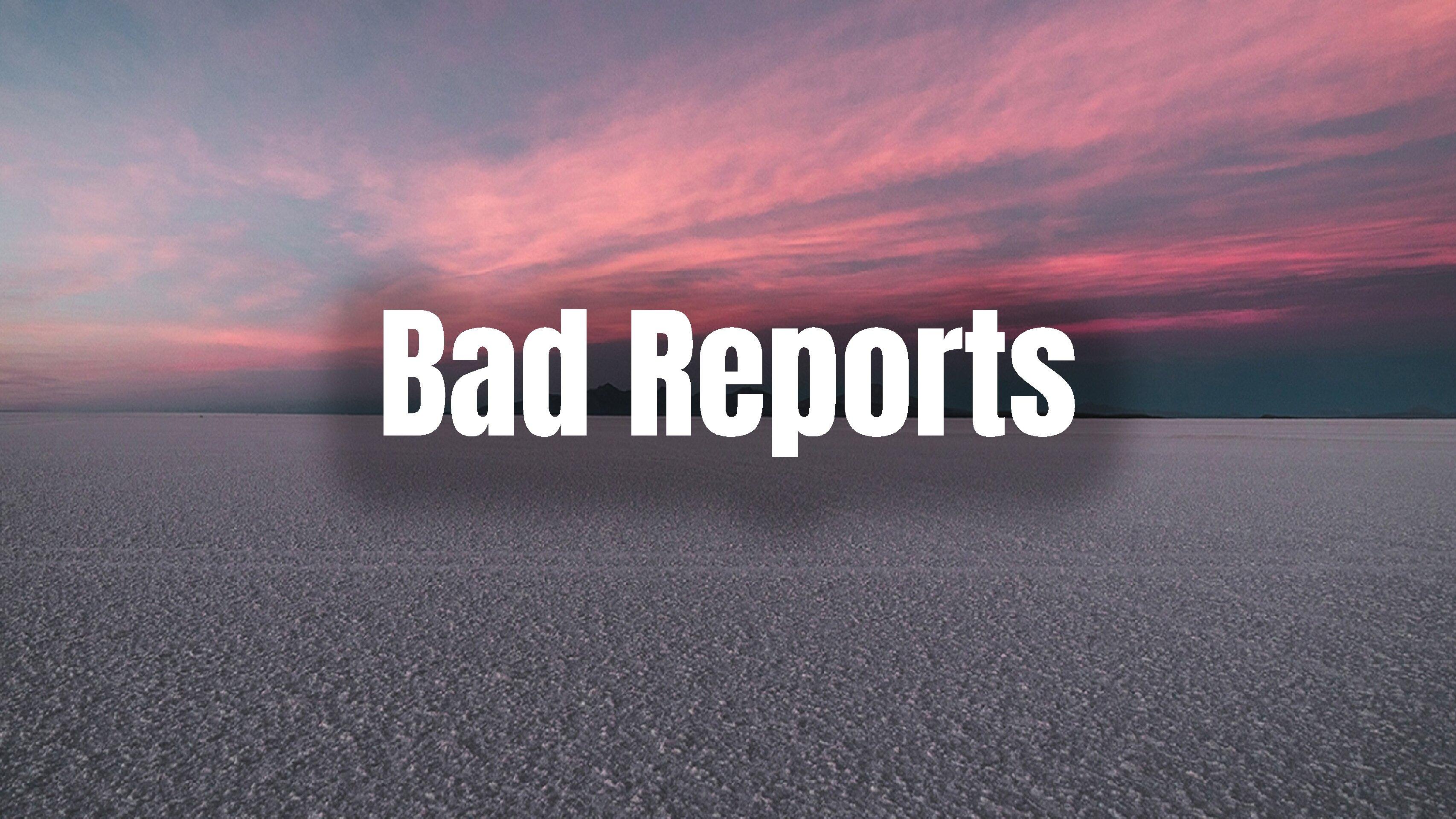 Bad Reports
