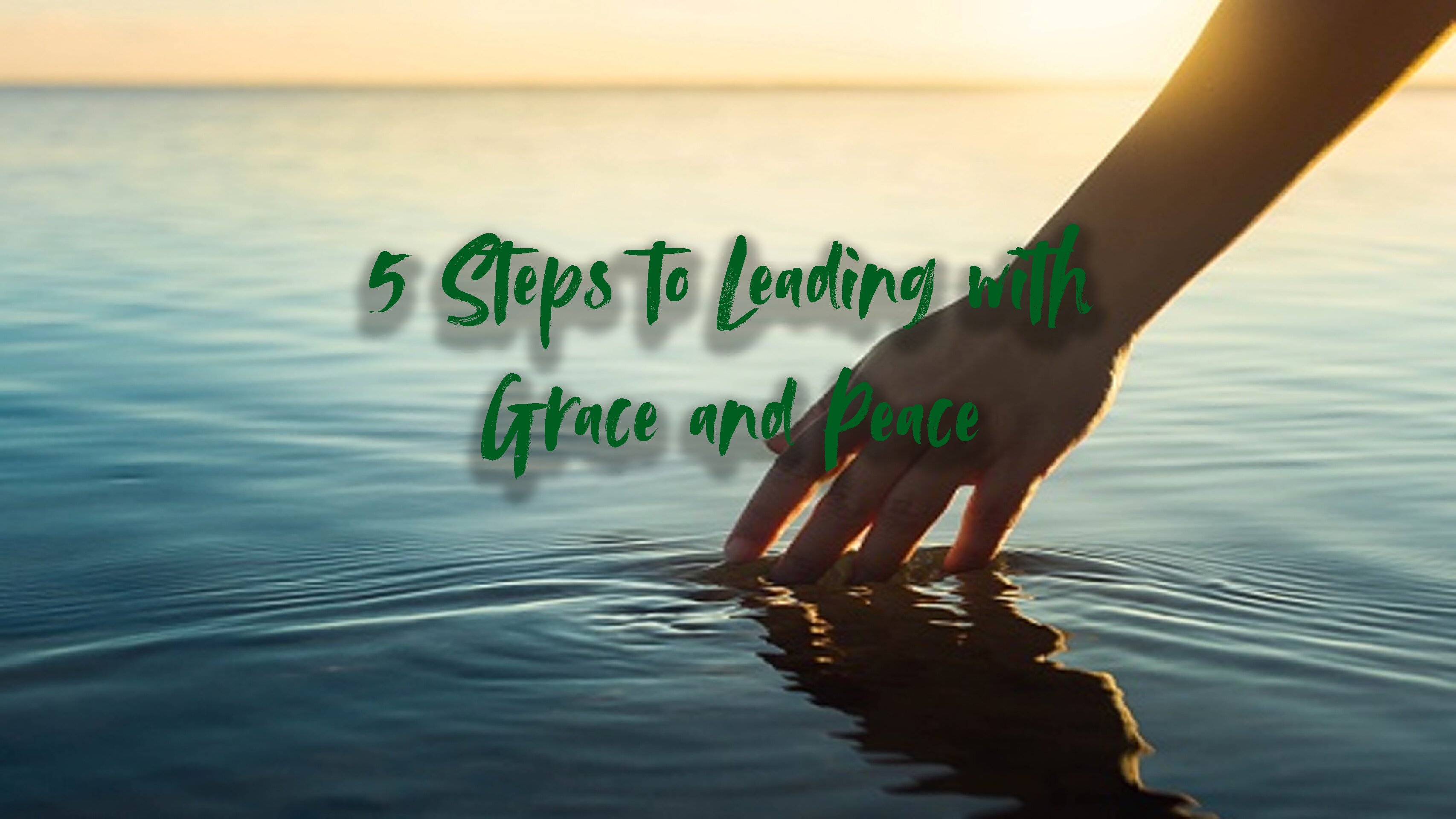 5 Steps to Leading With Grace and Peace