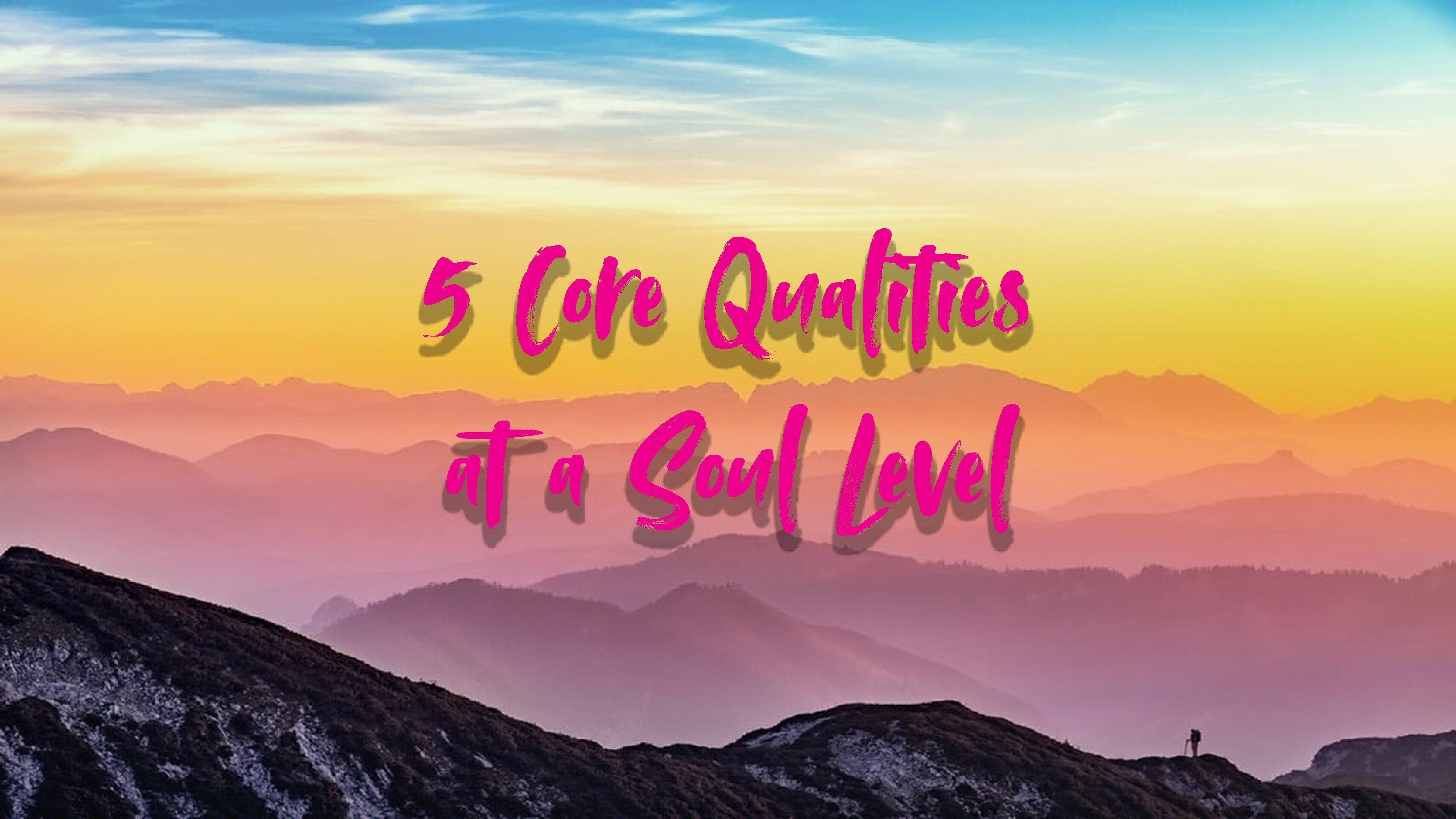 5 Core Qualities at a Soul Level