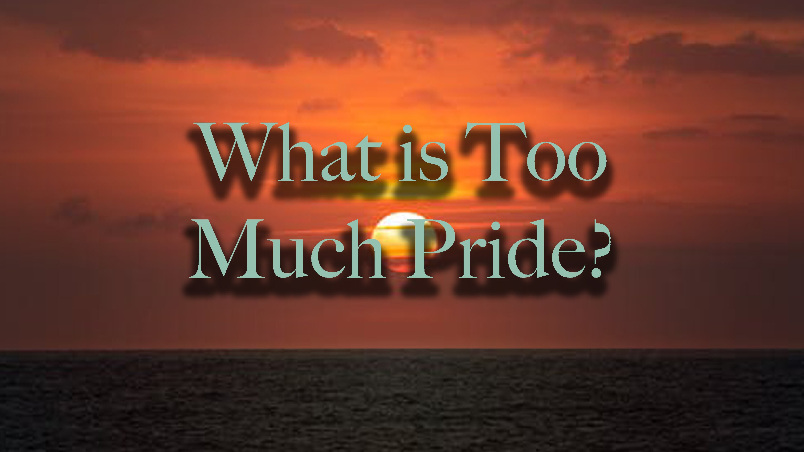 What Is Too Much Pride?