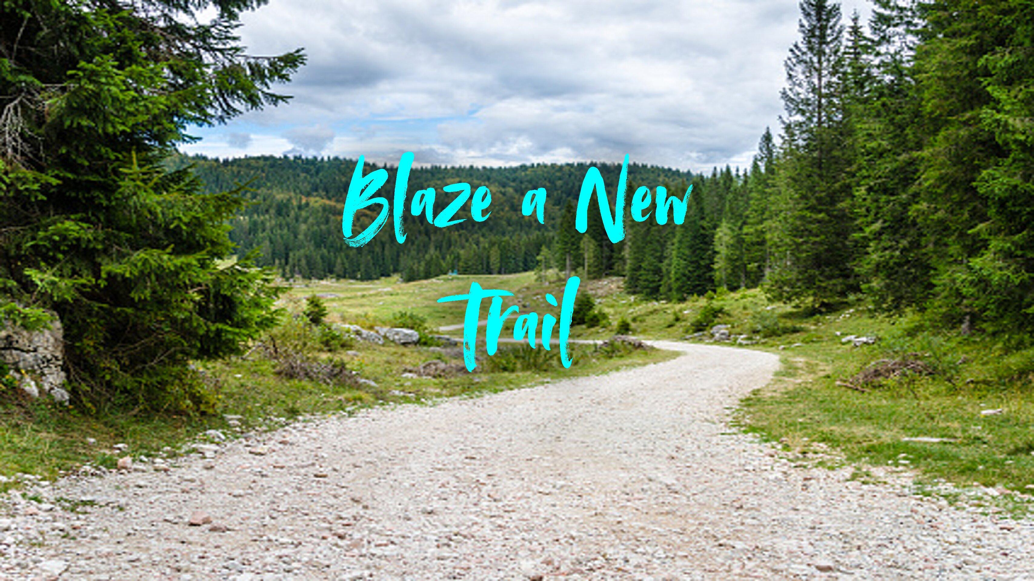Blaze a New Trail