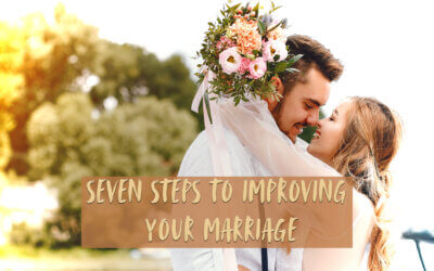 Seven Steps to Improving Your Marriage